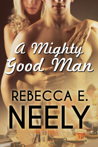 A Mighty Good Man Rebecca Neely